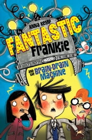 Fantastic Frankie and the Brain-Drain Machine ebook by Anna Kemp,Alex T. Smith
