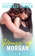 House of Morgan 1-3 eBook by Victoria Pinder