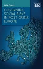 Governing Social Risks in Post-Crisis Europe ebook by Colin Crouch