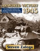 Armored Victory 1945 ebook by Steven Zaloga