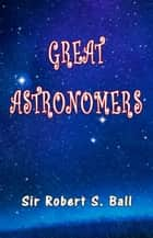 Great Astronomers ebook by Sir Robert S. Ball