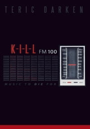 K - I - L - L FM 100 - Music to Die For ebook by Teric Darken