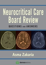 Neurocritical Care Board Review - Questions and Answers ebook by Dr. Asma Zakaria, MD