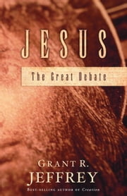 Jesus - The Great Debate ebook by Grant R. Jeffrey