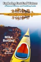 Exploring East End Waters ebook by Mike Bottini,Kevin McAllister