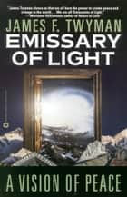 Emissary of Light - A Vision of Peace ebook by James F. Twyman