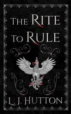 The Rite to Rule ebook by L. J. Hutton