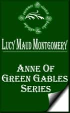 Anne of Green Gables Series ebook by Lucy Maud Montgomery