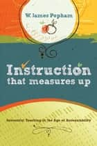 Instruction That Measures Up - Successful Teaching in the Age of Accountability ebook by W. James Popham