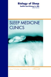 Biology of Sleep, An Issue of Sleep Medicine Clinics ebook by Teofilo L. Lee-Chiong, Jr Jr.