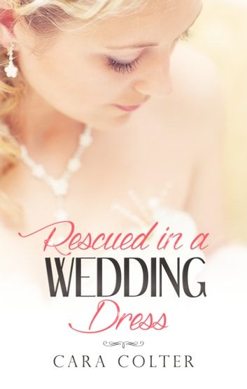 Rescued In A Wedding Dress ebook by Cara Colter