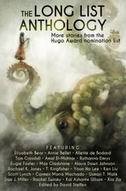 The Long List Anthology - More Stories from the Hugo Award Nomination List ebook by Ken Liu, Annie Bellet, David Steffen