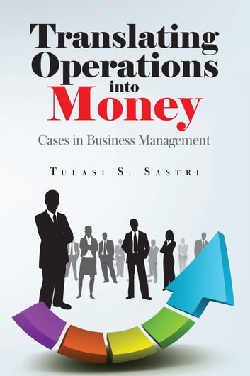 Translating Operations into Money - Cases in Business Management ebook by Tulasi S Sastri