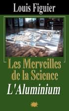 Les Merveilles de la science/L'Aluminium ebook by Louis Figuier