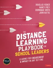 The Distance Learning Playbook for School Leaders - Leading for Engagement and Impact in Any Setting ebook by Douglas Fisher, Dominique B. Smith, John Hattie,...