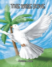 The Wise Dove ebook by Abraham Akpan