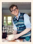 Brilliant Bread ebook by James Morton