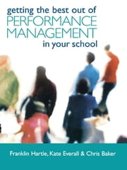 Getting the Best Out of Performance Management in Your School ebook by Chris Baker,Kate Everall,Franklin Hartle