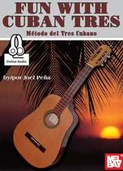 Fun With Cuban Tres - Metodo del Tres Cubano ebook by Joel Pena