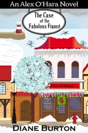 The Case of the Fabulous Fiance: An Alex O'Hara Novel ebook by Diane Burton