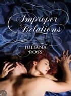 Improper Relations - A Victorian Historical Romance ebook by Juliana Ross