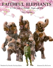 Faithful Elephants - A True Story of Animals, People and War ebook by Ted Lewin,Yukio Tsuchiya