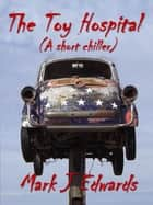 THE TOY HOSPITAL ebook by MARK EDWARDS