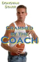 Crammed by the Coach ebook by Donovan Starr