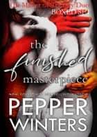The Finished Masterpiece Boxed Set ebook by Pepper Winters