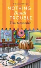 Nothing Bundt Trouble - A Bakeshop Mystery ebook by Ellie Alexander
