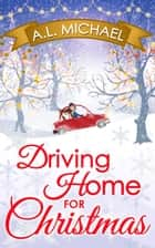 Driving Home For Christmas ebook by A. L. Michael