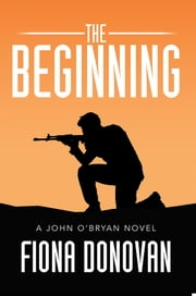 The Beginning - A John O'Bryan Novel ebook by Fiona Donovan