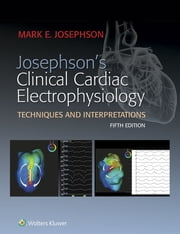 Josephson's Clinical Cardiac Electrophysiology ebook by Mark E. Josephson