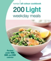 200 Light Weekday Meals - Hamlyn All Colour Cookbook ebook by Angela Dowden