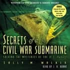 Secrets of a Civil War Submarine - Solving the Mysteries of the H. L. Hunley audiobook by Sally M. Walker