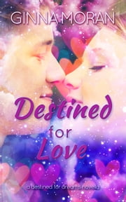 Destined for Love (Destined for Dreams Book 4) ebook by Ginna Moran