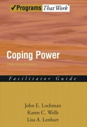 Coping Power - Child Group Facilitator's Guide ebook by John E. Lochman,Karen Wells,Lisa