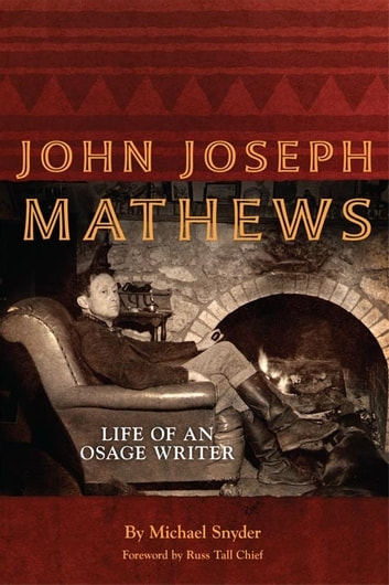 John Joseph Mathews - Life of an Osage Writer ebook by Michael Snyder