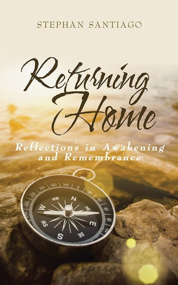 Returning Home - Reflections in Awakening and Remembrance ebook by Stephan Santiago