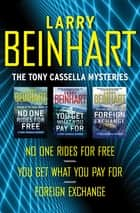 The Tony Cassella Mysteries - No One Rides for Free, You Get What You Pay For, and Foreign Exchange ebook by Larry Beinhart