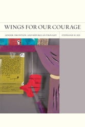 Wings for Our Courage - Gender, Erudition, and Republican Thought ebook by Stephanie H. Jed