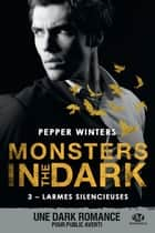 Larmes silencieuses - Monsters in the Dark, T3 eBook by Joëlle Touati, Pepper Winters