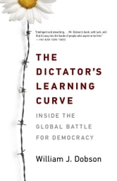 The Dictator's Learning Curve - Inside the Global Battle for Democracy ebook by William J. Dobson