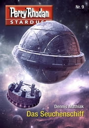 Stardust 9: Das Seuchenschiff - Perry Rhodan Miniserie ebook by Dennis Mathiak