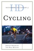 Historical Dictionary of Cycling ebook by Bill Mallon, Jeroen Heijmans