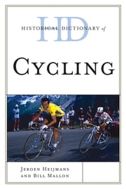 Historical Dictionary of Cycling ebook by Bill Mallon,Jeroen Heijmans