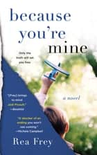 Because You're Mine - A Novel eBook by Rea Frey