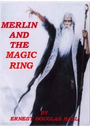 Merlin and the Magic Ring ebook by Ernest Douglas Hall