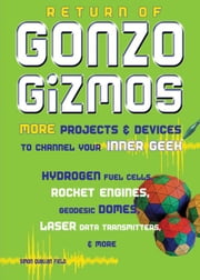Return of Gonzo Gizmos: More Projects & Devices to Channel Your Inner Geek ebook by Field, Simon Quellen