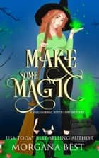 Make Some Magic - Cozy Mystery with Magical Elements ebook by Morgana Best